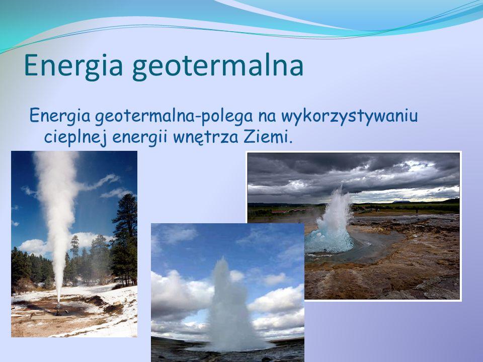 Energia geotermalna Energia geotermalna-polega na wykorzystywaniu cieplnej energii wnętrza Ziemi.