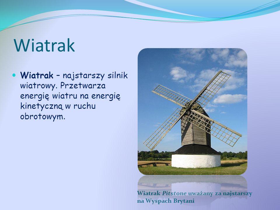 Wiatrak Wiatrak Pitstone uważany za najstarszy na Wyspach Brytani Wiatrak – najstarszy silnik wiatrowy. Przetwarza energię wiatru na energię kinetyczn