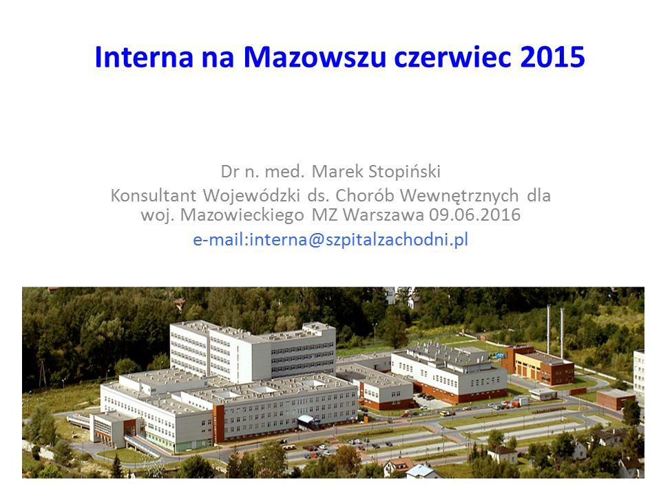 Interna na Mazowszu czerwiec 2015 Dr n. med. Marek Stopiński Konsultant Wojewódzki ds.