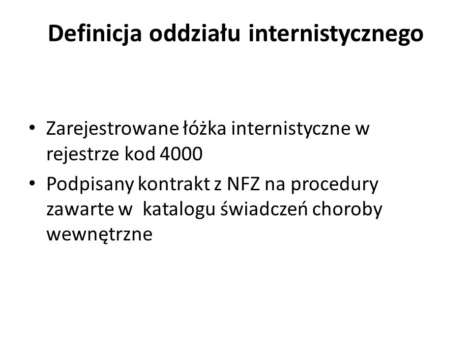 Definicja oddziału internistycznego Zarejestrowane łóżka internistyczne w rejestrze kod 4000 Podpisany kontrakt z NFZ na procedury zawarte w katalogu świadczeń choroby wewnętrzne