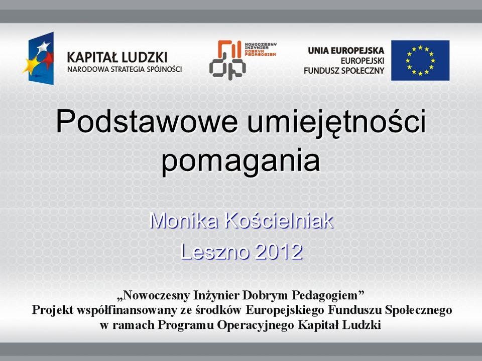 Podstawowe umiejętności pomagania Monika Kościelniak Leszno 2012
