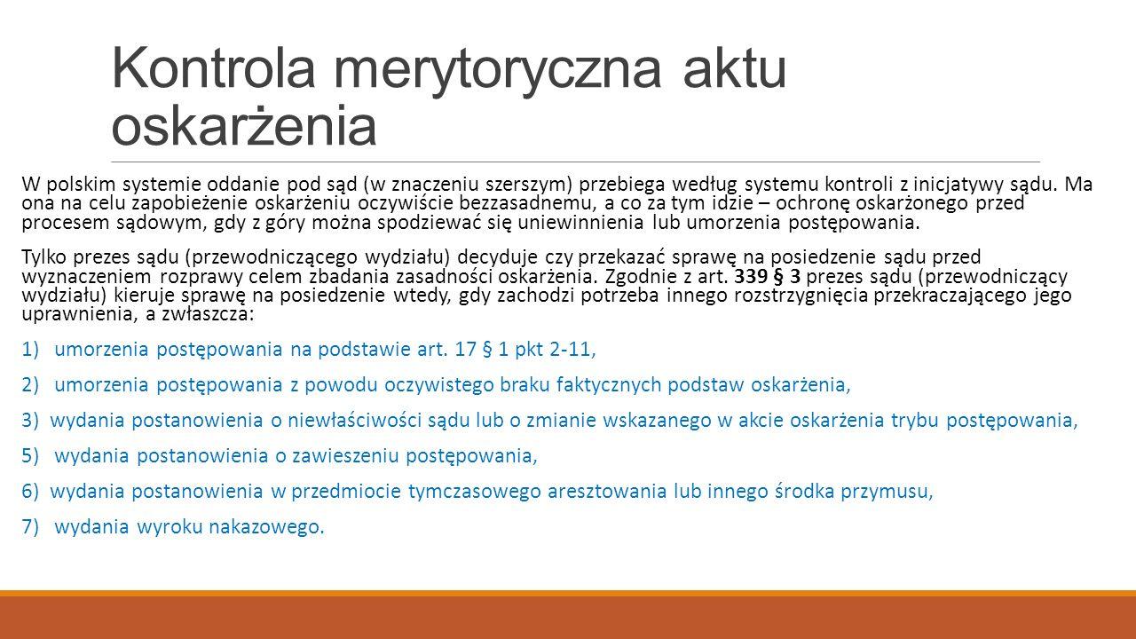 Kontrola merytoryczna aktu oskarżenia W polskim systemie oddanie pod sąd (w znaczeniu szerszym) przebiega według systemu kontroli z inicjatywy sądu.