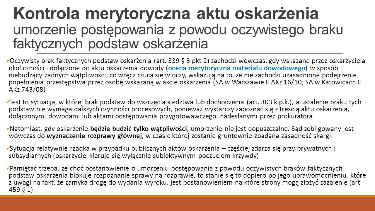Kontrola merytoryczna aktu oskarżenia umorzenie postępowania z powodu oczywistego braku faktycznych podstaw oskarżenia Oczywisty brak faktycznych podstaw oskarżenia (art.