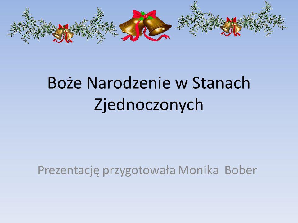 Boże Narodzenie w Stanach Zjednoczonych Prezentację przygotowała Monika Bober