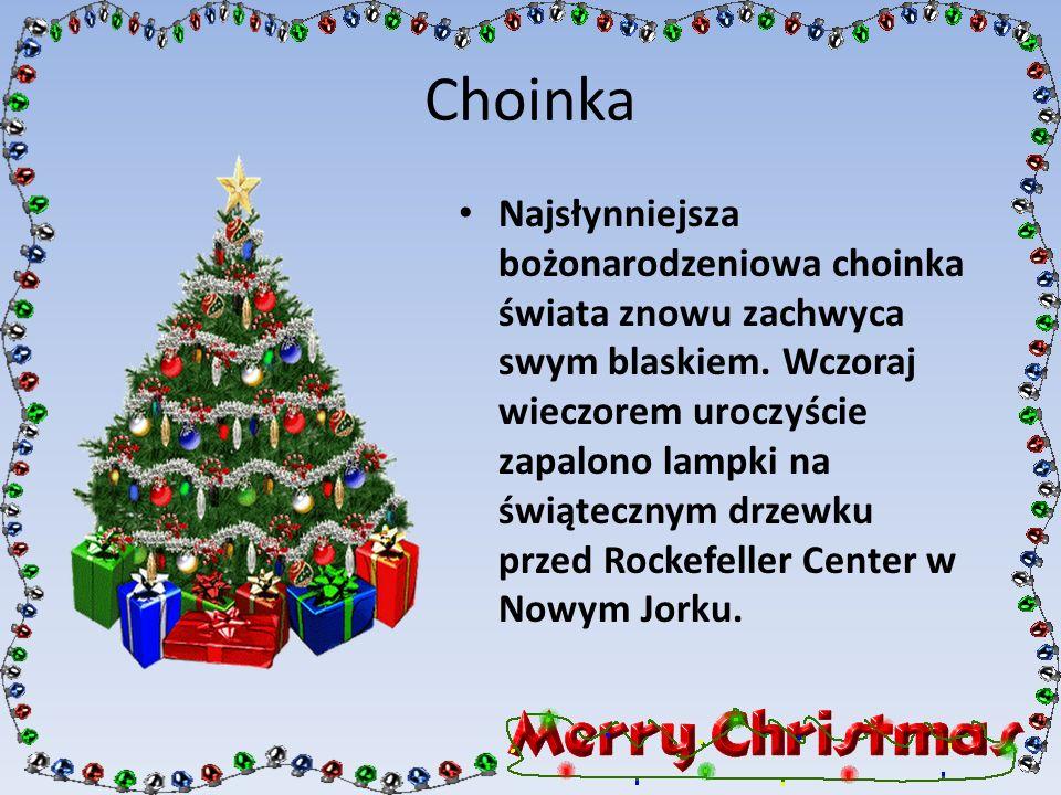 Choinka Najsłynniejsza bożonarodzeniowa choinka świata znowu zachwyca swym blaskiem. Wczoraj wieczorem uroczyście zapalono lampki na świątecznym drzew