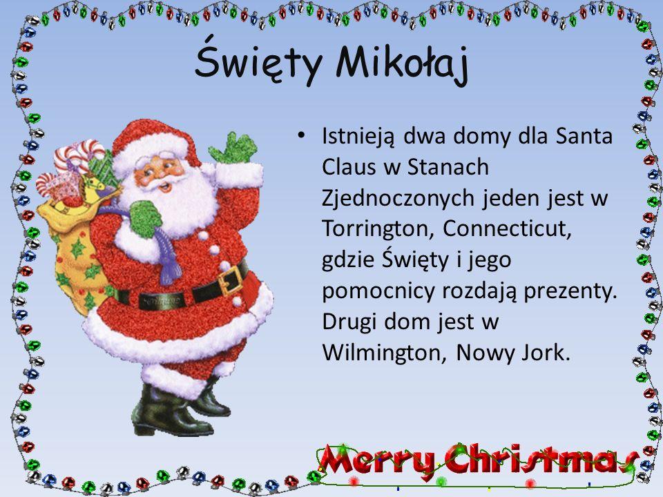 Święty Mikołaj Istnieją dwa domy dla Santa Claus w Stanach Zjednoczonych jeden jest w Torrington, Connecticut, gdzie Święty i jego pomocnicy rozdają p