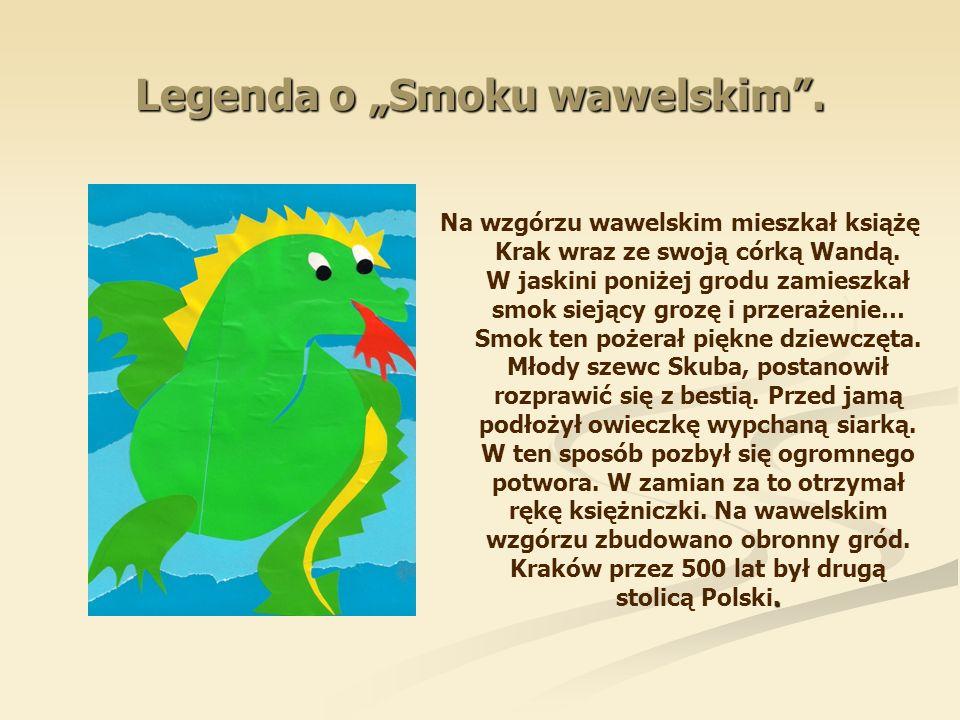 """Legenda o """"Smoku wawelskim"""". Na wzgórzu wawelskim mieszkał książę Krak wraz ze swoją córką Wandą. W jaskini poniżej grodu zamieszkał smok siejący groz"""
