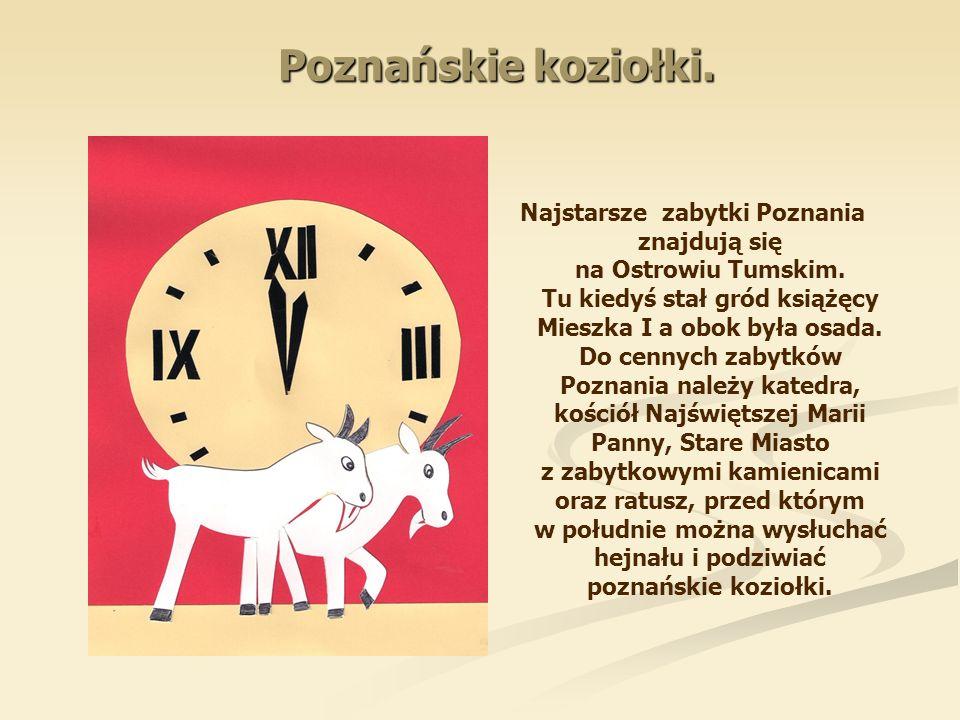Poznańskie koziołki. Najstarsze zabytki Poznania znajdują się na Ostrowiu Tumskim. Tu kiedyś stał gród książęcy Mieszka I a obok była osada. Do cennyc