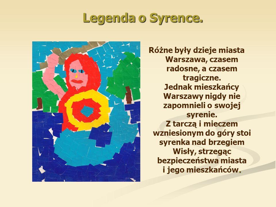 Legenda o Syrence. Różne były dzieje miasta Warszawa, czasem radosne, a czasem tragiczne. Jednak mieszkańcy Warszawy nigdy nie zapomnieli o swojej syr