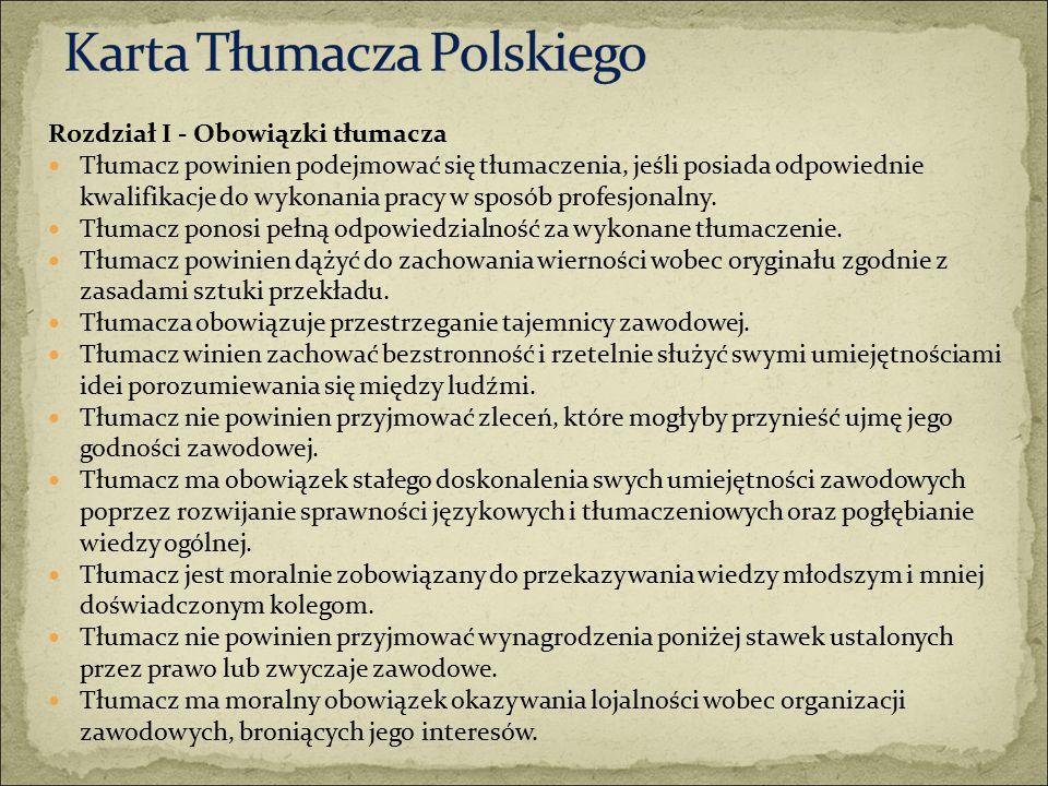 Rozdział I - Obowiązki tłumacza Tłumacz powinien podejmować się tłumaczenia, jeśli posiada odpowiednie kwalifikacje do wykonania pracy w sposób profesjonalny.