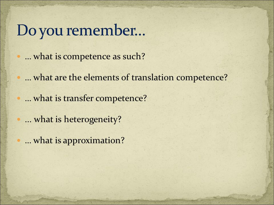 … what is competence as such. … what are the elements of translation competence.