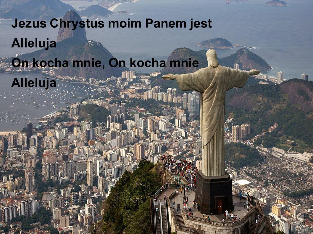 Jezus Chrystus moim Panem jest Alleluja On kocha mnie, On kocha mnie Alleluja