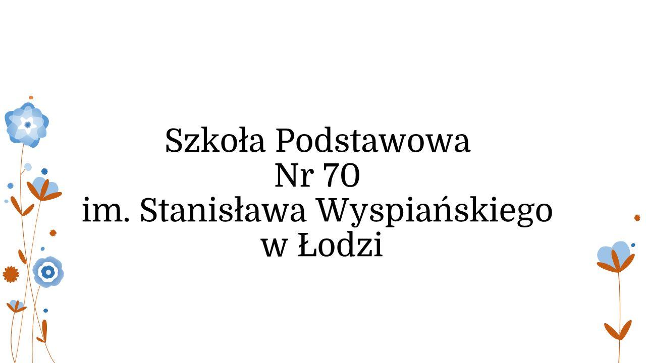 Szkoła Podstawowa Nr 70 w Łodzi im.Stanisława Wyspiańskiego ul.