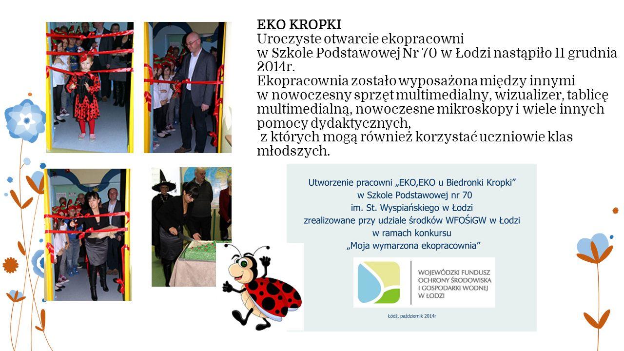 EKO KROPKI Uroczyste otwarcie ekopracowni w Szkole Podstawowej Nr 70 w Łodzi nastąpiło 11 grudnia 2014r.