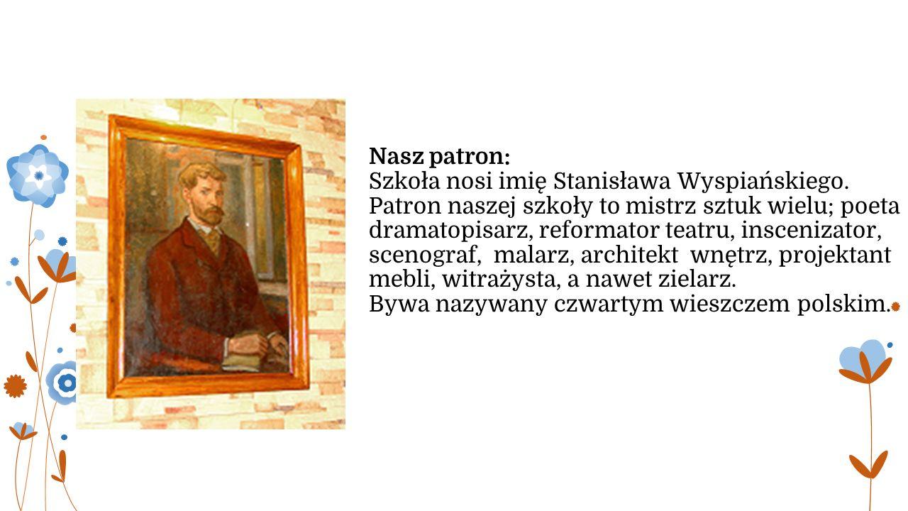 Nasz patron: Szkoła nosi imię Stanisława Wyspiańskiego.