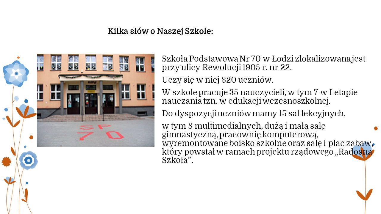Szkoła jako jedna z 7 w Polsce objęta jest patronatem POLSKIEGO STOWARZYSZENIA PEDAGOGÓW I ANIMATORÓW KLANZA.