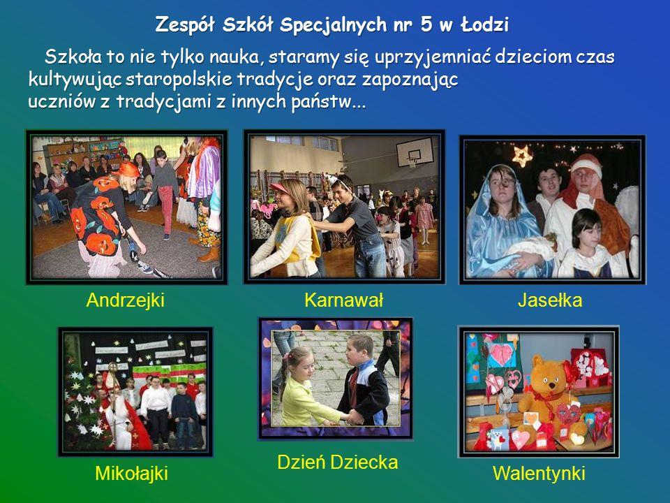 Zespół Szkół Specjalnych nr 5 w Łodzi Aktywnie uczestniczymy we wszelkiego rodzaju przedsięwzięciach artystycznych, w pielęgnowaniu tradycji regionalnych i patriotycznych...