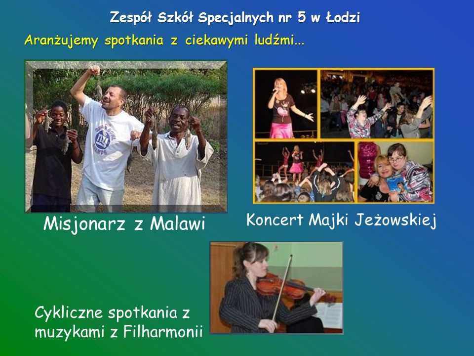Zespół Szkół Specjalnych nr 5 w Łodzi Szkoła to nie tylko nauka, staramy się uprzyjemniać dzieciom czas kultywując staropolskie tradycje oraz zapoznając uczniów z tradycjami z innych państw...