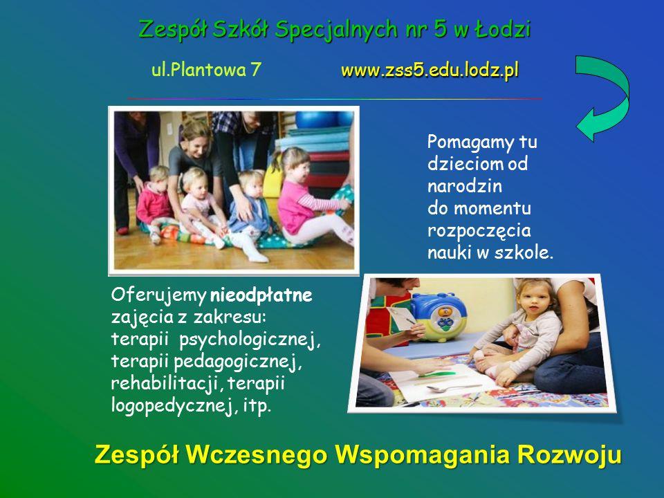 Zespół Szkół Specjalnych nr 5 w Łodzi www.zss5.edu.lodz.pl ul.Plantowa 7 www.zss5.edu.lodz.pl filia na Rojnej - oddziały dla dzieci upośledzonych umysłowo w stopniu - oddziały dla dzieci upośledzonych umysłowo w stopniu umiarkowanym i znacznym umiarkowanym i znacznym - zespoły rewalidacyjno-wychowawcze dla upośledzonych w stopniu głębokim w stopniu głębokim