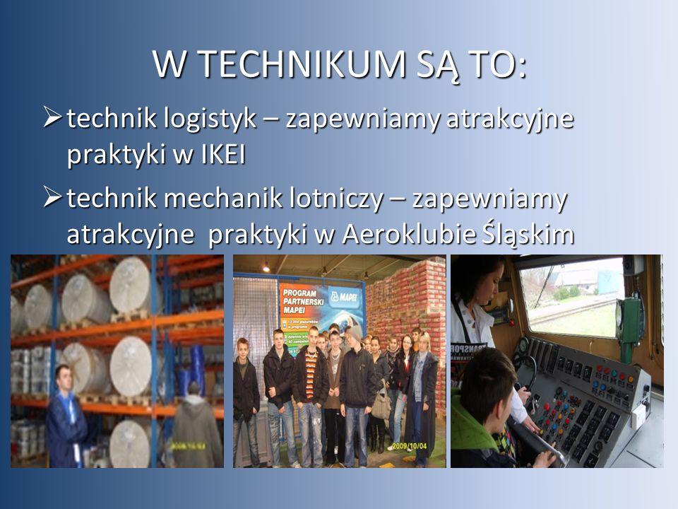 W TECHNIKUM SĄ TO:  technik logistyk – zapewniamy atrakcyjne praktyki w IKEI  technik mechanik lotniczy – zapewniamy atrakcyjne praktyki w Aeroklubie Śląskim