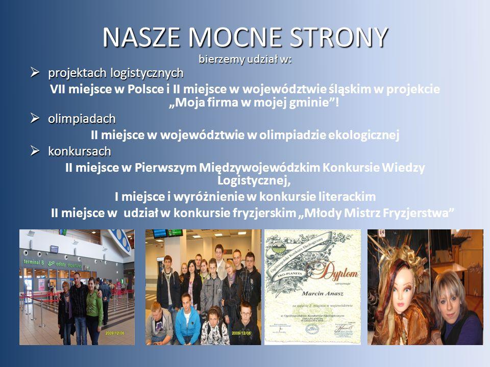 """NASZE MOCNE STRONY bierzemy udział w:  projektach logistycznych VII miejsce w Polsce i II miejsce w województwie śląskim w projekcie """"Moja firma w mojej gminie ."""