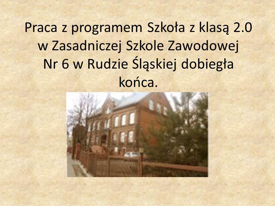 Praca z programem Szkoła z klasą 2.0 w Zasadniczej Szkole Zawodowej Nr 6 w Rudzie Śląskiej dobiegła końca. …