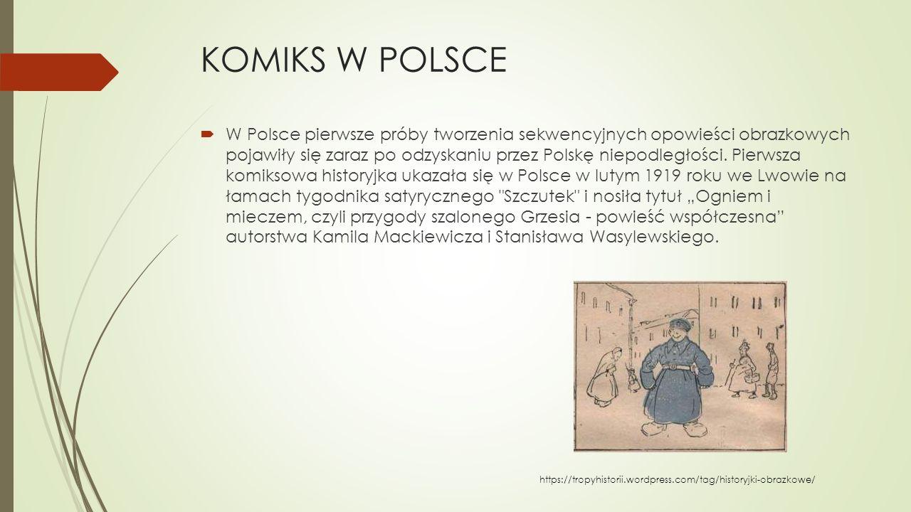 KOMIKS W POLSCE  W Polsce pierwsze próby tworzenia sekwencyjnych opowieści obrazkowych pojawiły się zaraz po odzyskaniu przez Polskę niepodległości.