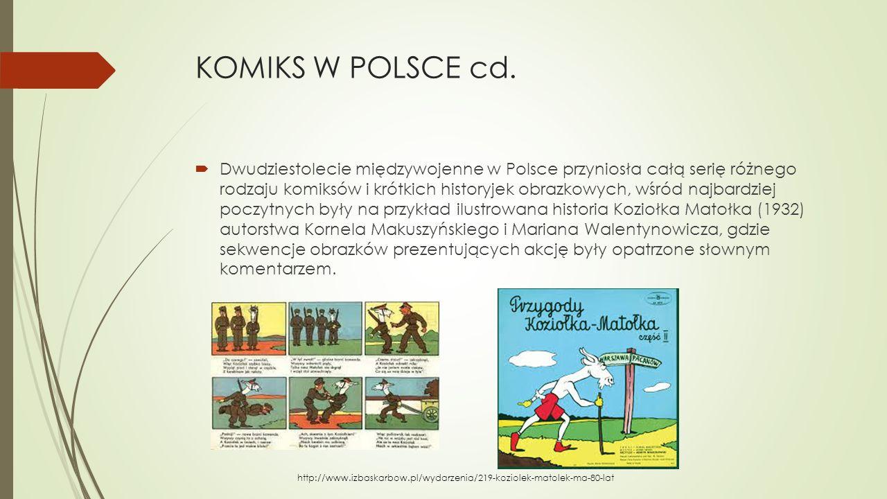 KOMIKS W POLSCE cd.  Dwudziestolecie międzywojenne w Polsce przyniosła całą serię różnego rodzaju komiksów i krótkich historyjek obrazkowych, wśród n