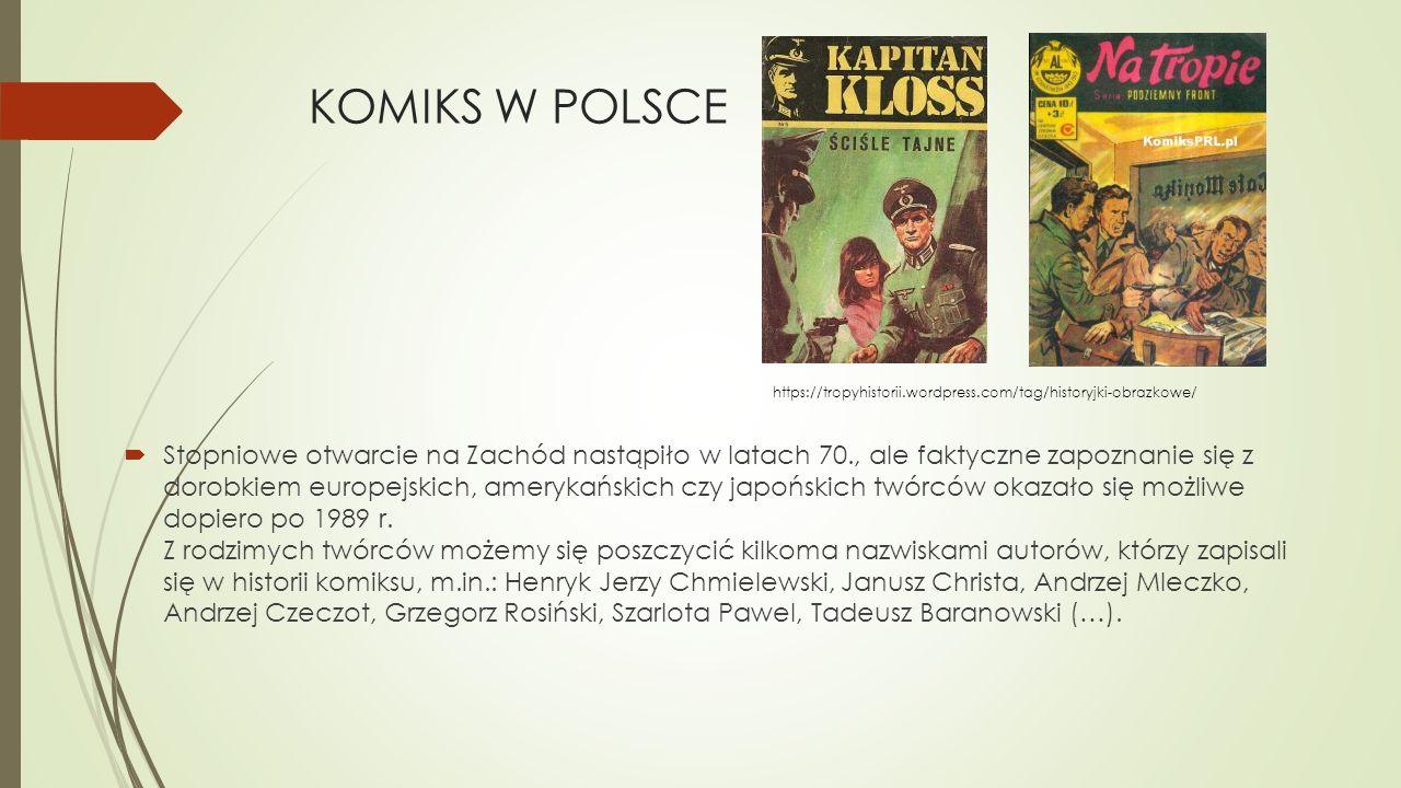 KOMIKS W POLSCE  Stopniowe otwarcie na Zachód nastąpiło w latach 70., ale faktyczne zapoznanie się z dorobkiem europejskich, amerykańskich czy japońs
