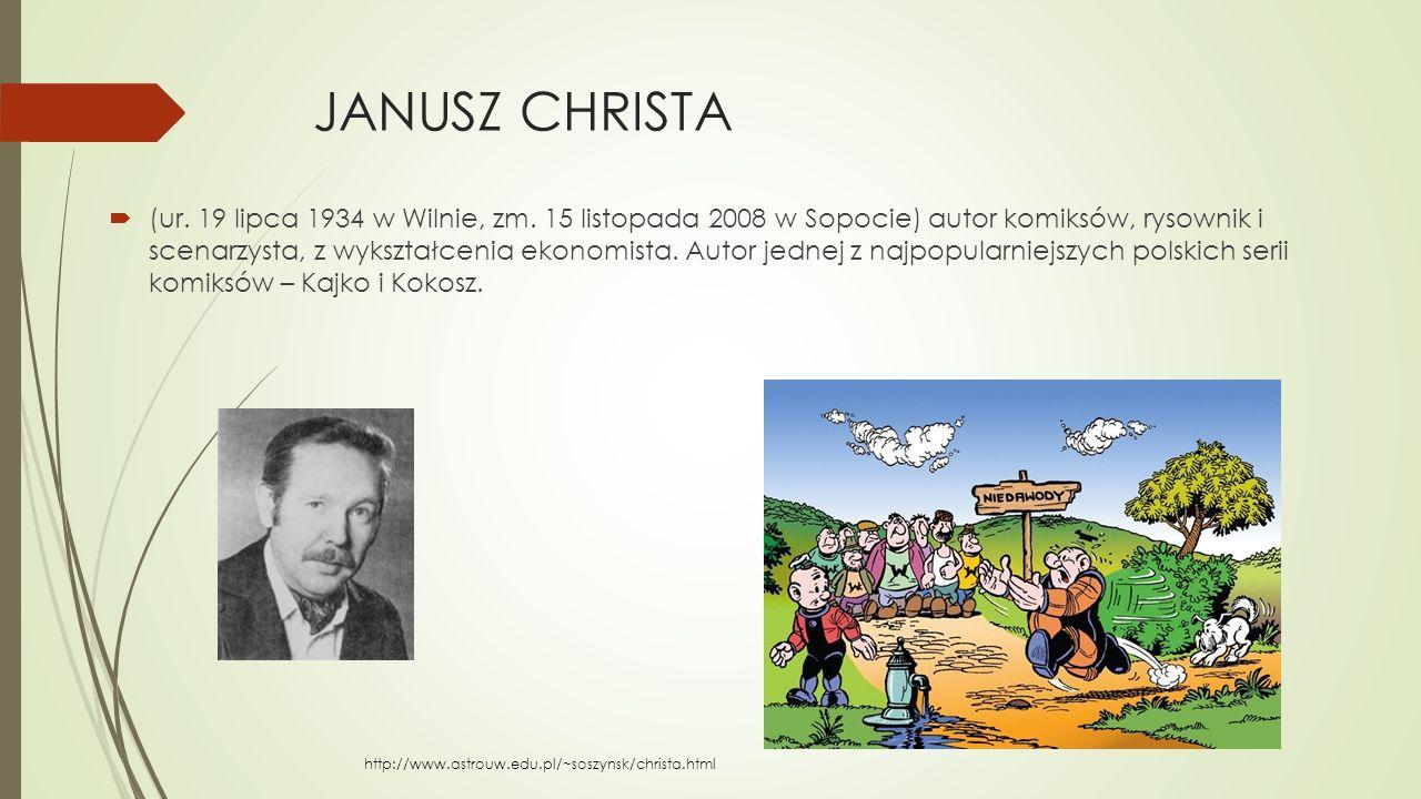JANUSZ CHRISTA  (ur. 19 lipca 1934 w Wilnie, zm. 15 listopada 2008 w Sopocie) autor komiksów, rysownik i scenarzysta, z wykształcenia ekonomista. Aut