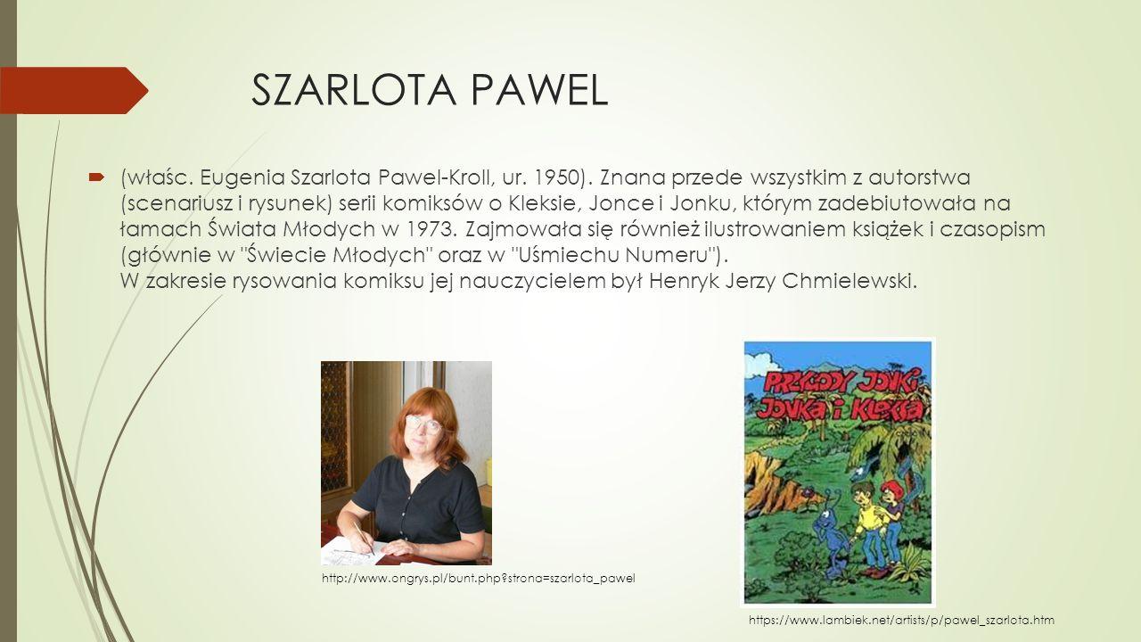 SZARLOTA PAWEL  (właśc. Eugenia Szarlota Pawel-Kroll, ur. 1950). Znana przede wszystkim z autorstwa (scenariusz i rysunek) serii komiksów o Kleksie,