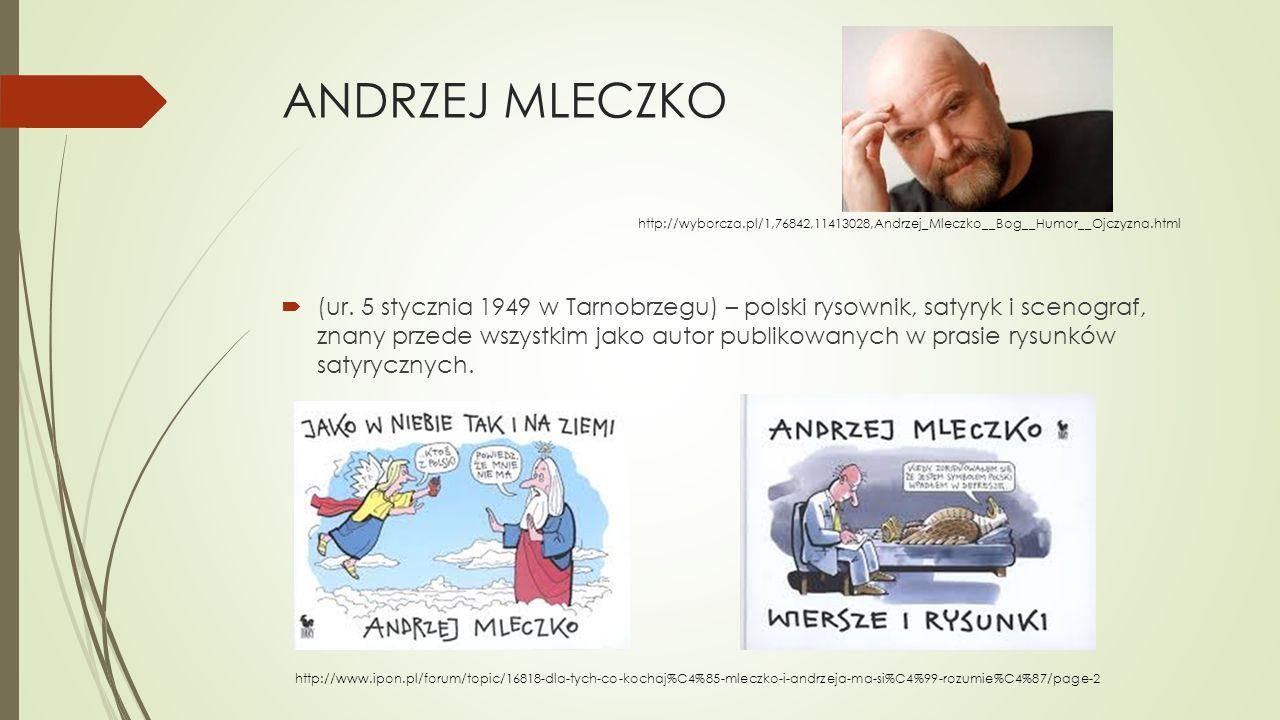 ANDRZEJ MLECZKO  (ur. 5 stycznia 1949 w Tarnobrzegu) – polski rysownik, satyryk i scenograf, znany przede wszystkim jako autor publikowanych w prasie