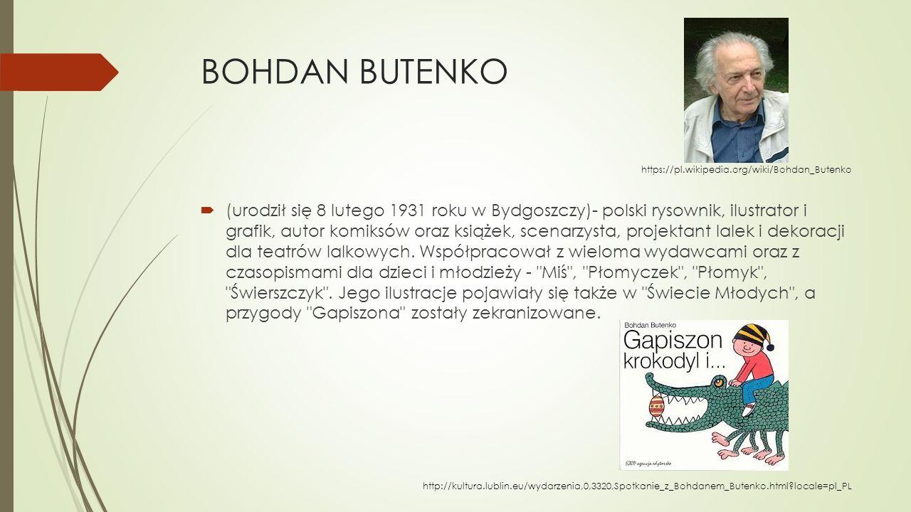 BOHDAN BUTENKO  (urodził się 8 lutego 1931 roku w Bydgoszczy)- polski rysownik, ilustrator i grafik, autor komiksów oraz książek, scenarzysta, projek