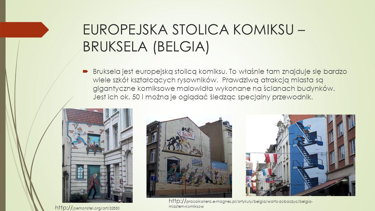 EUROPEJSKA STOLICA KOMIKSU – BRUKSELA (BELGIA)  Bruksela jest europejską stolicą komiksu. To właśnie tam znajduje się bardzo wiele szkół kształcących