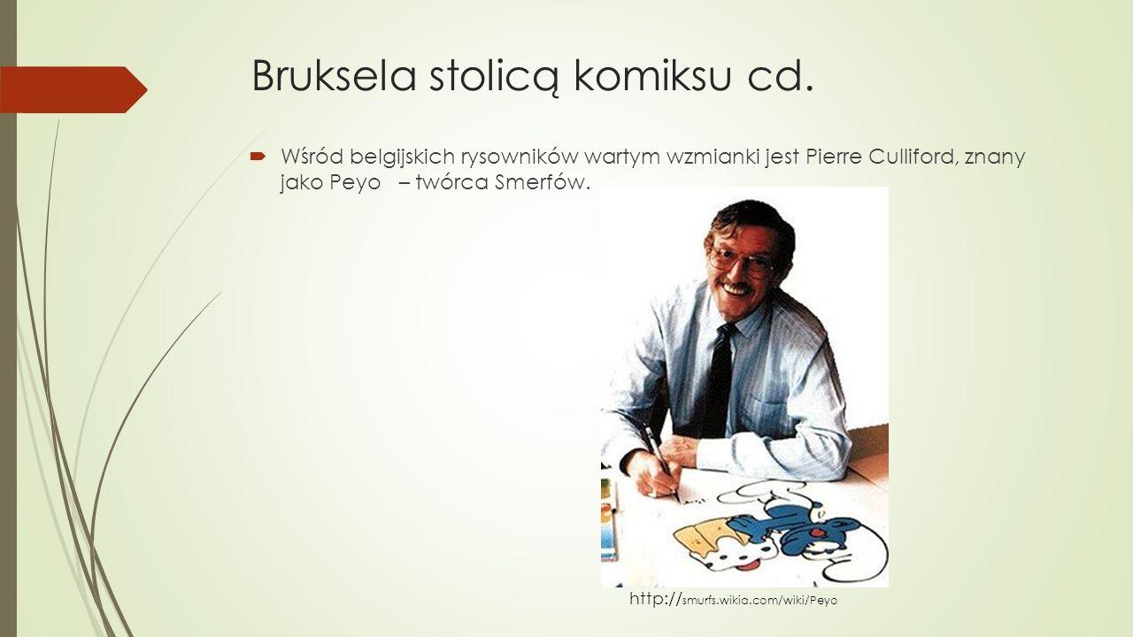 Bruksela stolicą komiksu cd.  Wśród belgijskich rysowników wartym wzmianki jest Pierre Culliford, znany jako Peyo – twórca Smerfów. http:// smurfs.wi