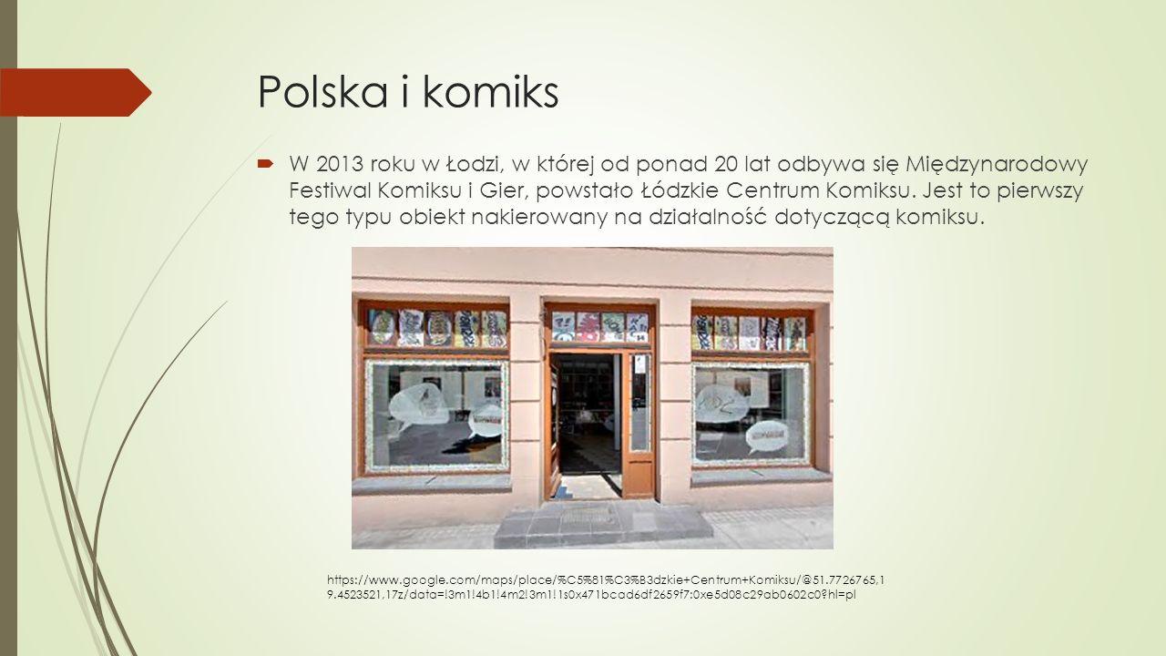 Polska i komiks  W 2013 roku w Łodzi, w której od ponad 20 lat odbywa się Międzynarodowy Festiwal Komiksu i Gier, powstało Łódzkie Centrum Komiksu. J