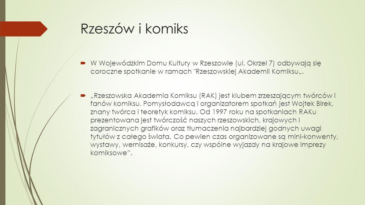 Rzeszów i komiks  W Wojewódzkim Domu Kultury w Rzeszowie (ul. Okrzei 7) odbywają się coroczne spotkanie w ramach