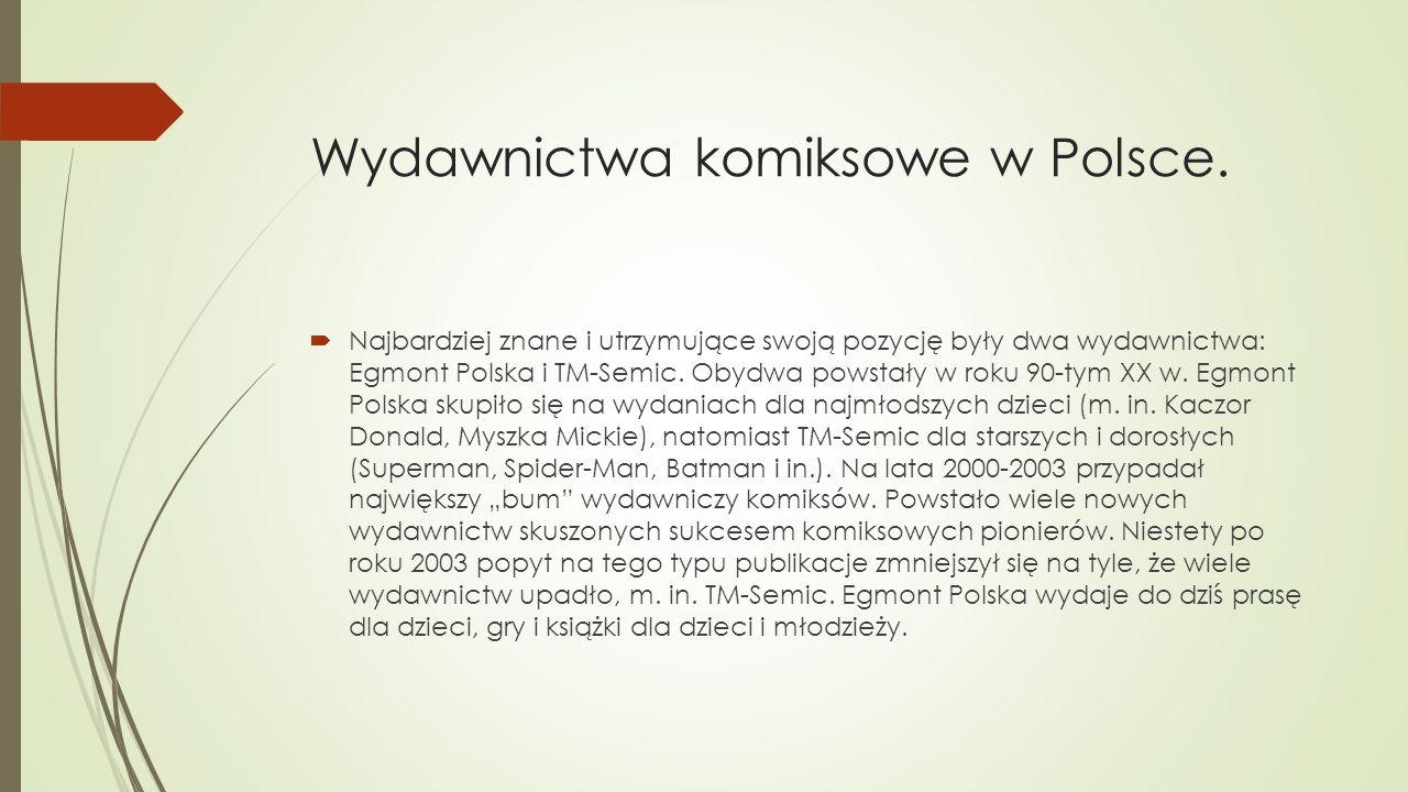 Wydawnictwa komiksowe w Polsce.  Najbardziej znane i utrzymujące swoją pozycję były dwa wydawnictwa: Egmont Polska i TM-Semic. Obydwa powstały w roku