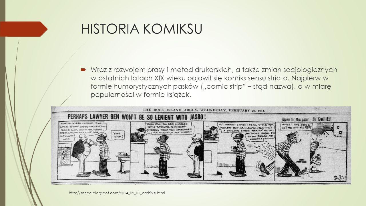HISTORIA KOMIKSU  Wraz z rozwojem prasy i metod drukarskich, a także zmian socjologicznych w ostatnich latach XIX wieku pojawił się komiks sensu stri