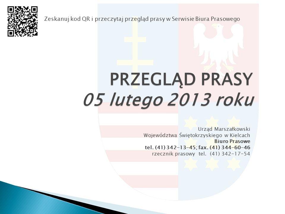 PRZEGLĄD PRASY 05 lutego 2013 roku Urząd Marszałkowski Województwa Świętokrzyskiego w Kielcach Biuro Prasowe tel. (41) 342-13-45; fax. (41) 344-60-46