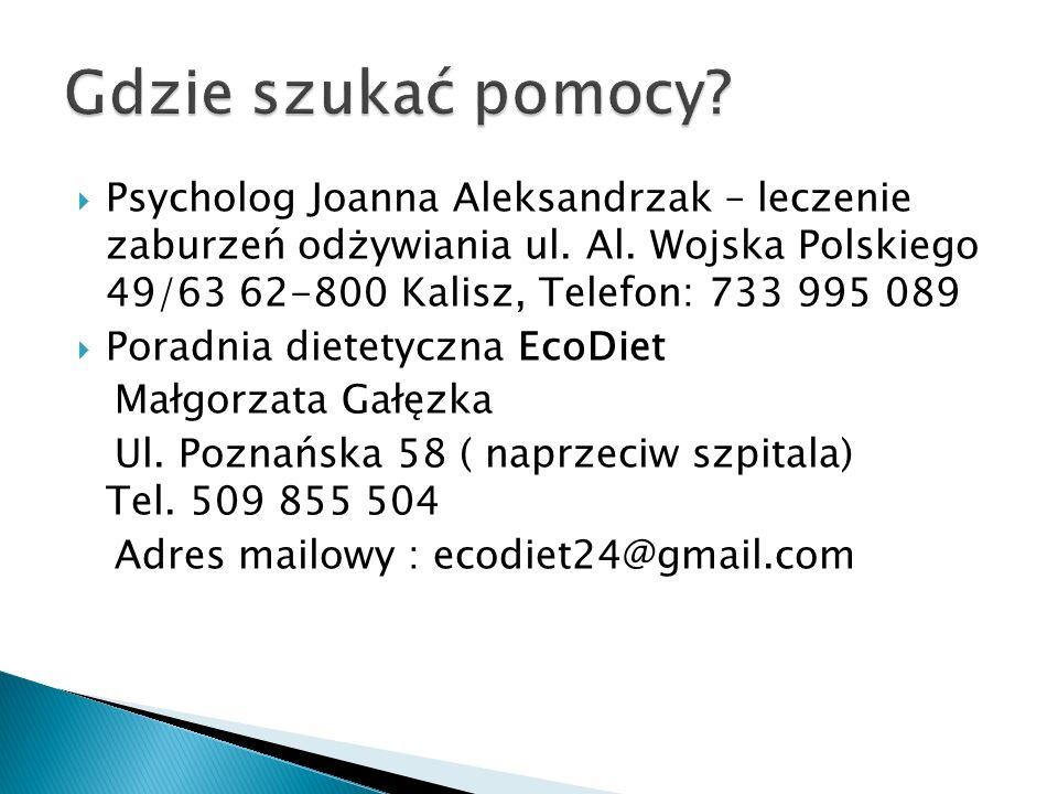  Psycholog Joanna Aleksandrzak – leczenie zaburzeń odżywiania ul. Al. Wojska Polskiego 49/63 62-800 Kalisz, Telefon: 733 995 089  Poradnia dietetycz