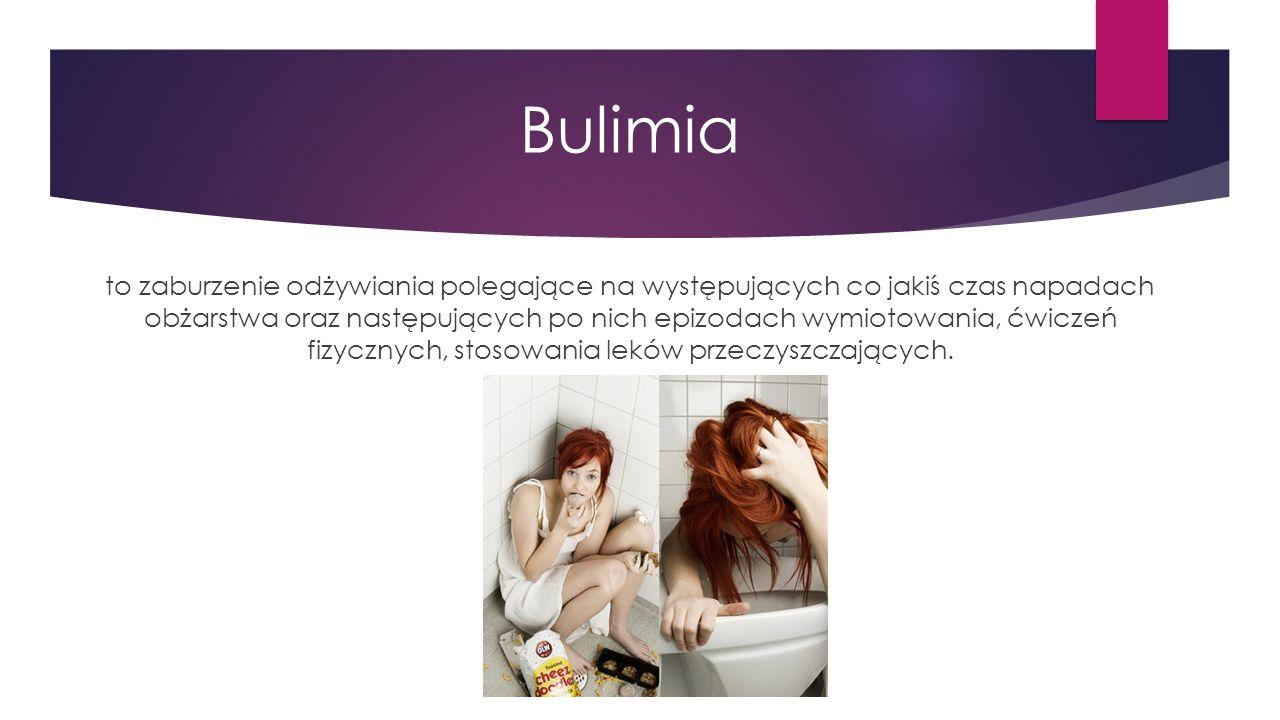 Bulimia to zaburzenie odżywiania polegające na występujących co jakiś czas napadach obżarstwa oraz następujących po nich epizodach wymiotowania, ćwiczeń fizycznych, stosowania leków przeczyszczających.
