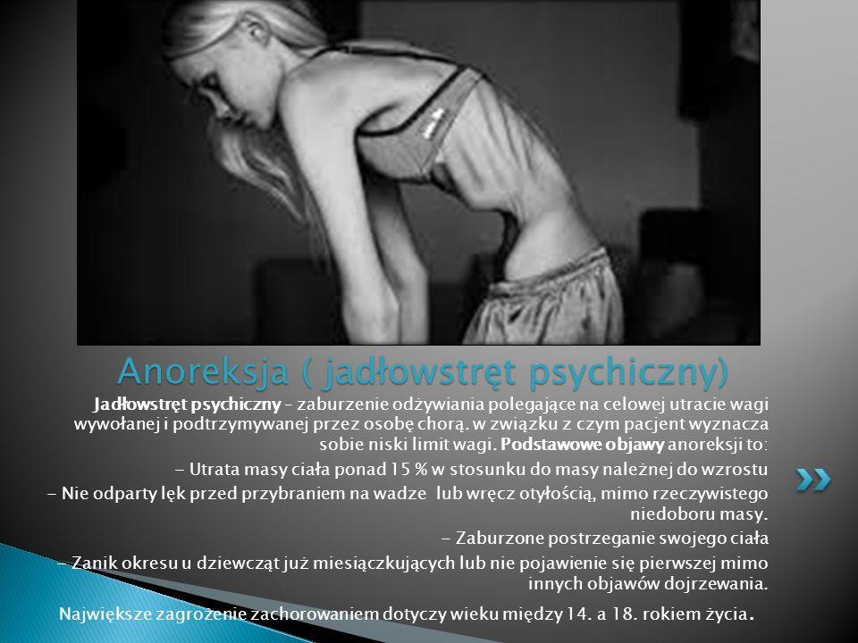 Jadłowstręt psychiczny – zaburzenie odżywiania polegające na celowej utracie wagi wywołanej i podtrzymywanej przez osobę chorą. w związku z czym pacje