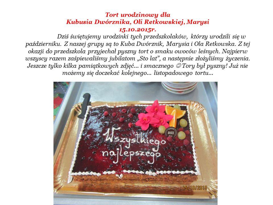 Tort urodzinowy dla Kubusia Dwórznika, Oli Retkowskiej, Marysi 15.10.2015r.