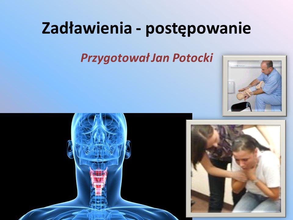 Zadławienia - postępowanie Przygotował Jan Potocki