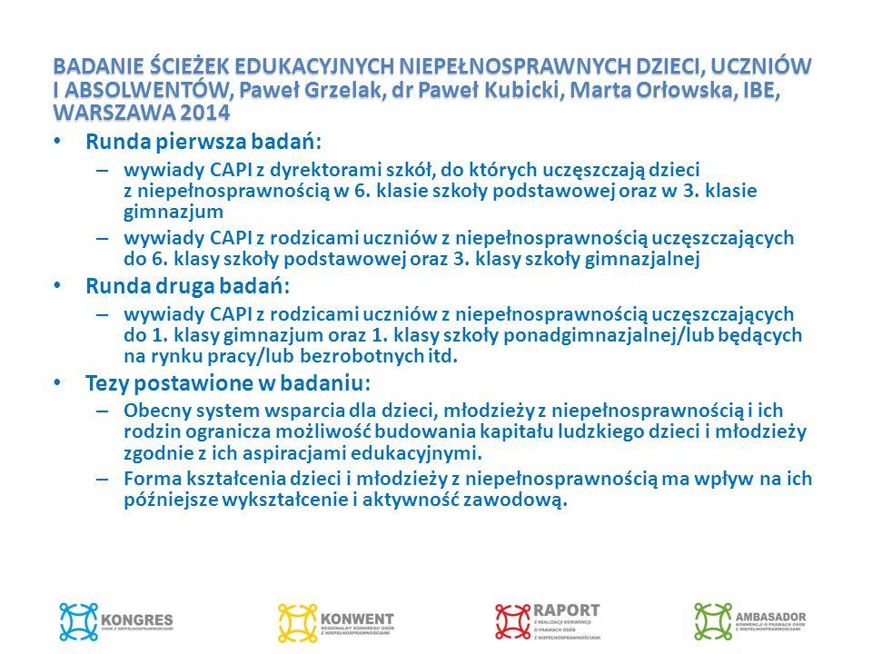 BADANIE ŚCIEŻEK EDUKACYJNYCH NIEPEŁNOSPRAWNYCH DZIECI, UCZNIÓW I ABSOLWENTÓW, Paweł Grzelak, dr Paweł Kubicki, Marta Orłowska, IBE, WARSZAWA 2014 Runda pierwsza badań: – wywiady CAPI z dyrektorami szkół, do których uczęszczają dzieci z niepełnosprawnością w 6.