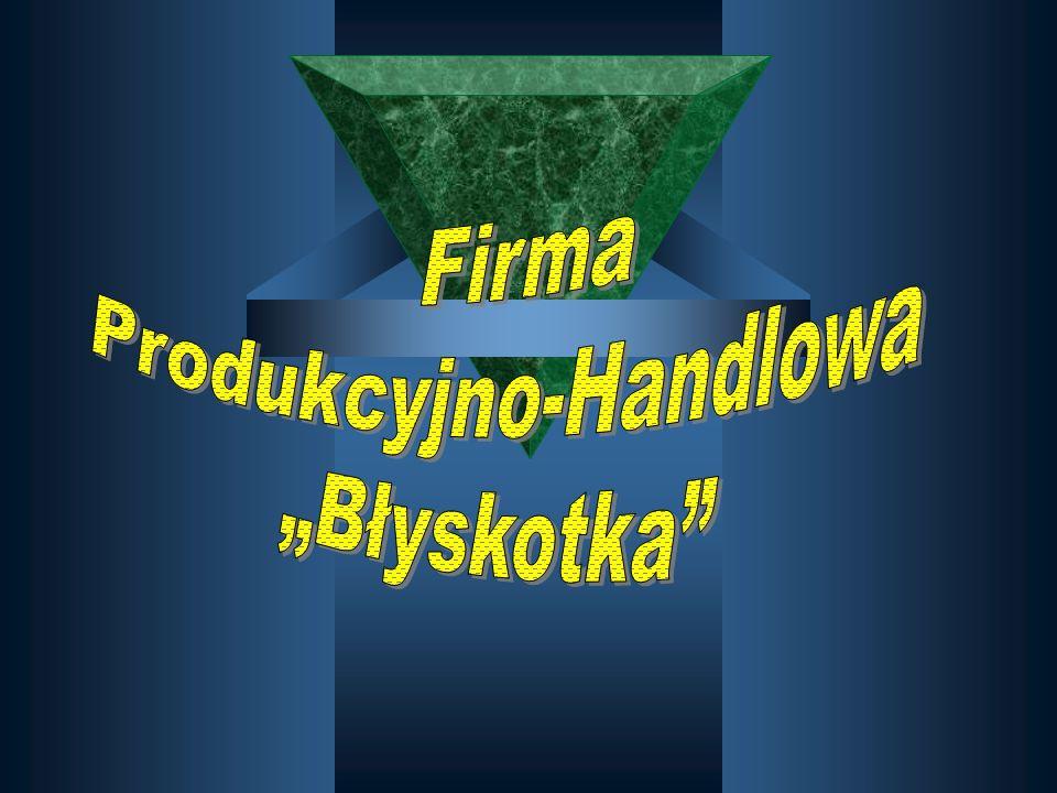 """Przedmiot działalności firmy: Firma """"Błyskotka to przedsiębiorstwo produkcyjno-handlowe, którego celem będzie produkcja i sprzedaż."""