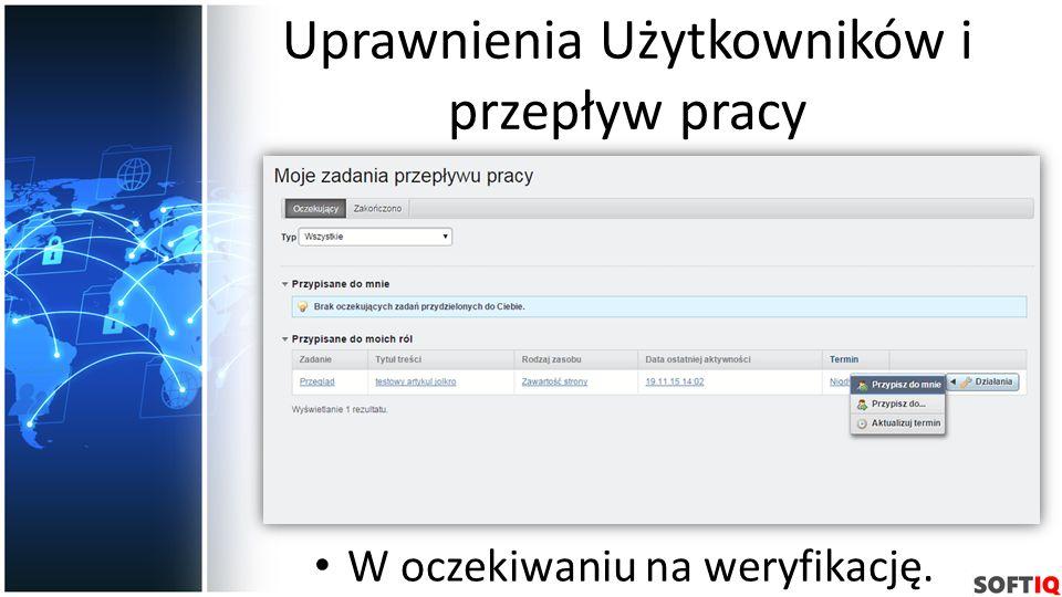 Uprawnienia Użytkowników i przepływ pracy W oczekiwaniu na weryfikację.