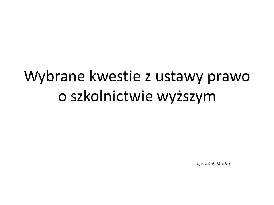 Wybrane kwestie z ustawy prawo o szkolnictwie wyższym opr. Jakub Mrożek