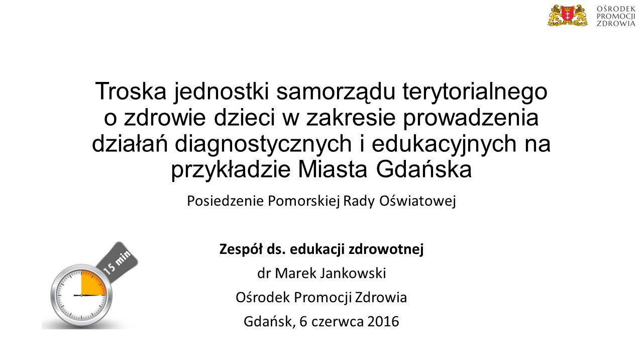 Troska jednostki samorządu terytorialnego o zdrowie dzieci w zakresie prowadzenia działań diagnostycznych i edukacyjnych na przykładzie Miasta Gdańska Posiedzenie Pomorskiej Rady Oświatowej Zespół ds.